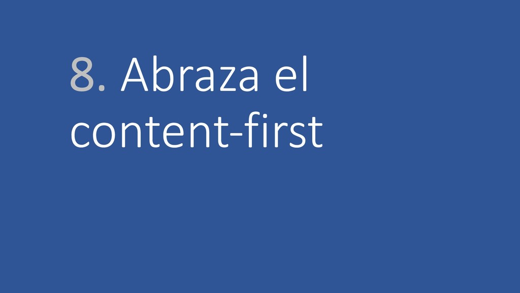 8. Abraza el content-first