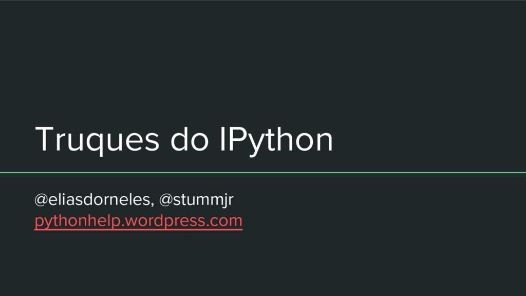 Truques do IPython @eliasdorneles, @stummjr pyt...