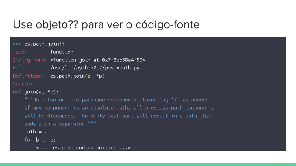 Use objeto?? para ver o código-fonte >>> os.pat...