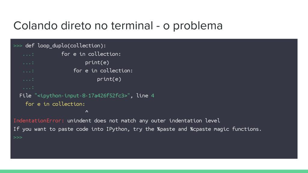 Colando direto no terminal - o problema >>> def...