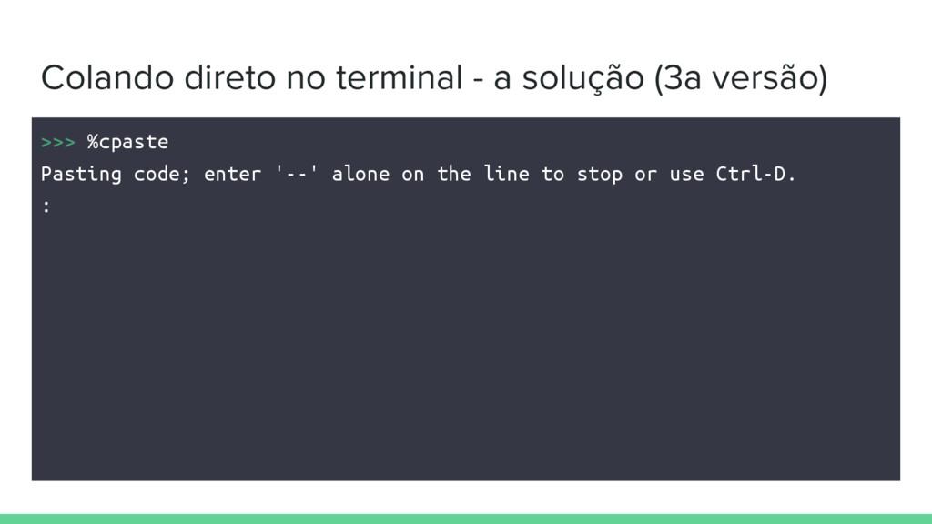 Colando direto no terminal - a solução (3a vers...
