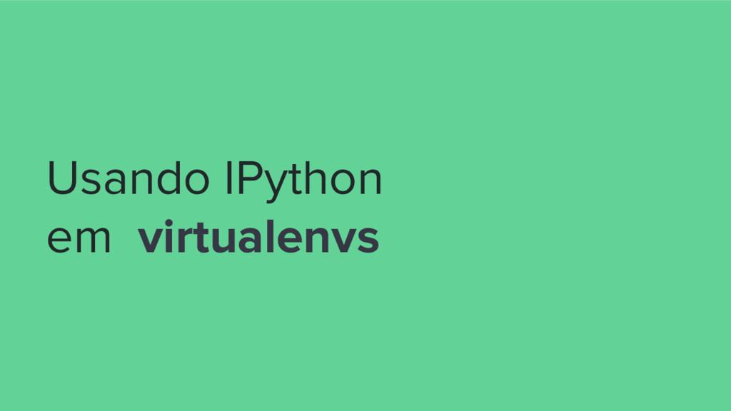 Usando IPython em virtualenvs
