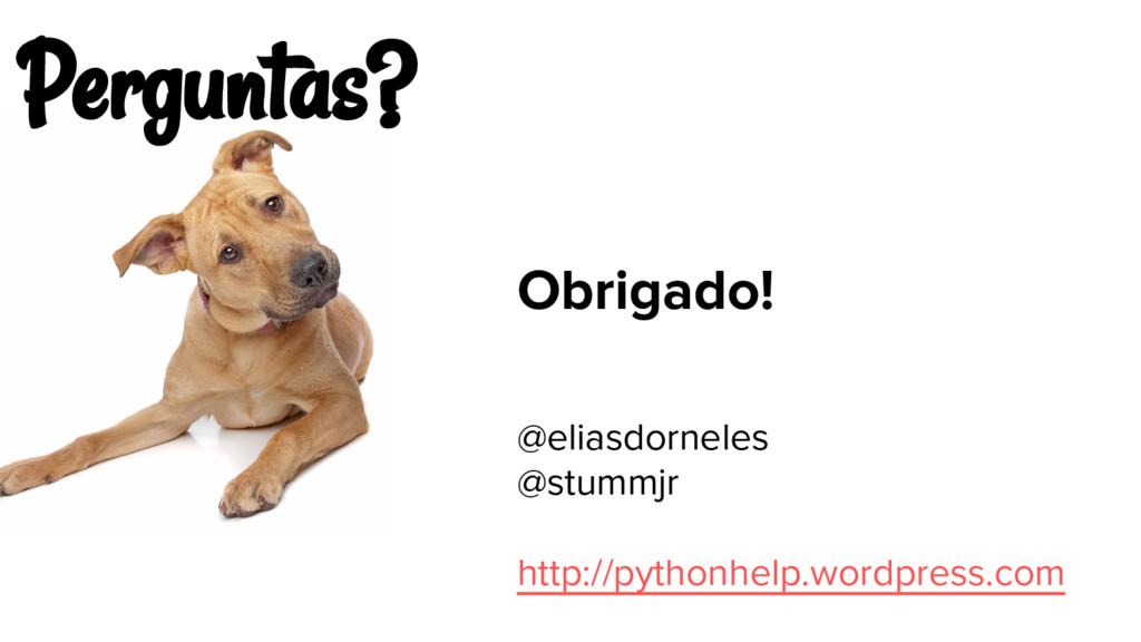 Perguntas? Obrigado! @eliasdorneles @stummjr ht...