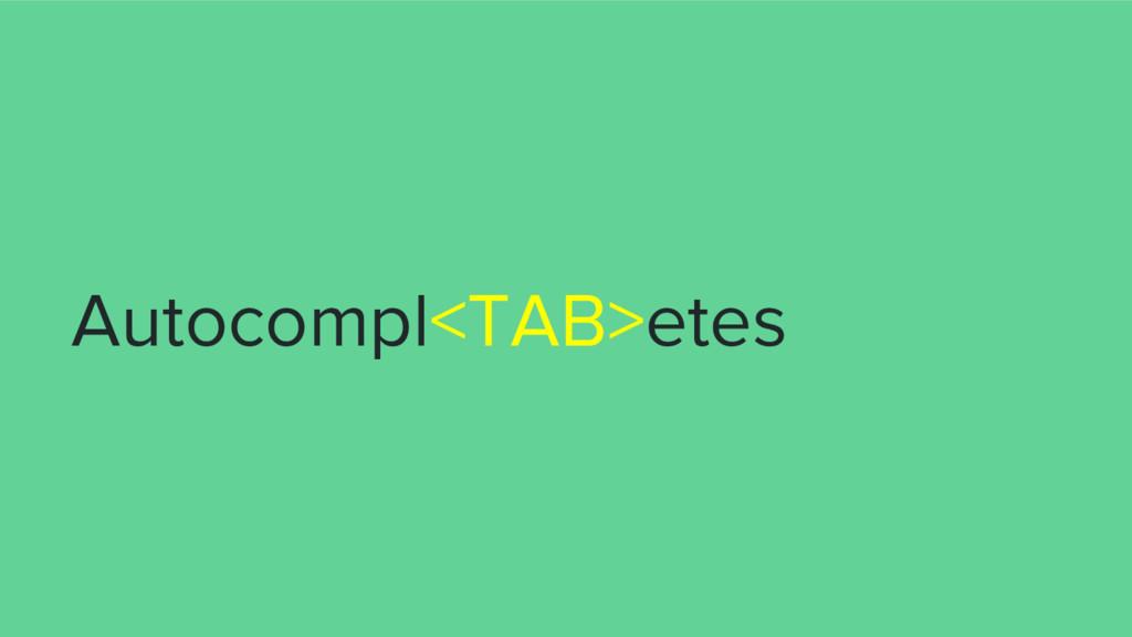 Autocompl<TAB>etes