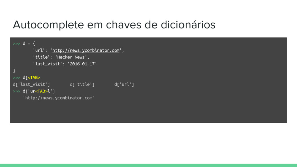 Autocomplete em chaves de dicionários >>> d = {...