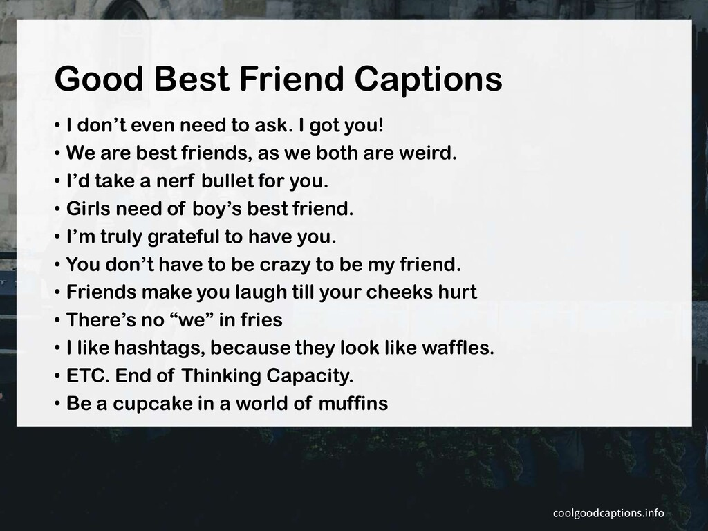 Good Best Friend Captions • I don't even need t...