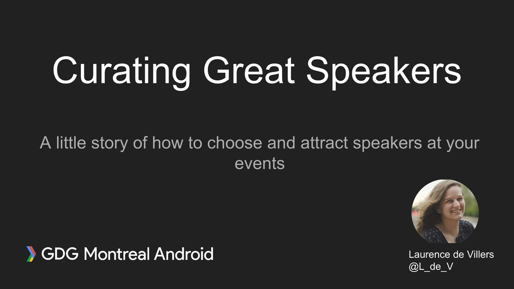 Curating Great Speakers A little story of how t...
