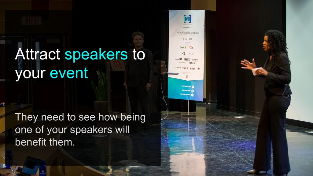 Attract speakers to your event They need to see...