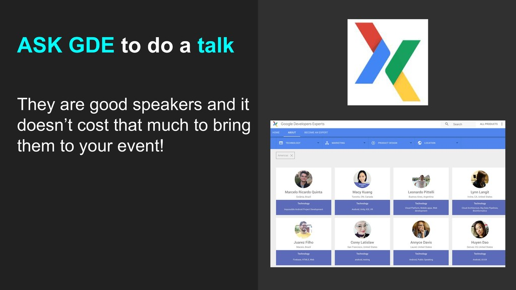 ASK GDE to do a talk They are good speakers and...