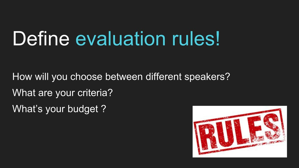 Define evaluation rules! How will you choose be...