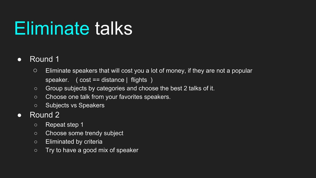 Eliminate talks ● Round 1 ○ Eliminate speakers ...