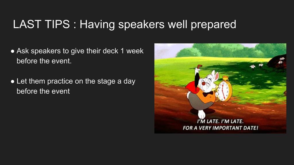 LAST TIPS : Having speakers well prepared ● Ask...