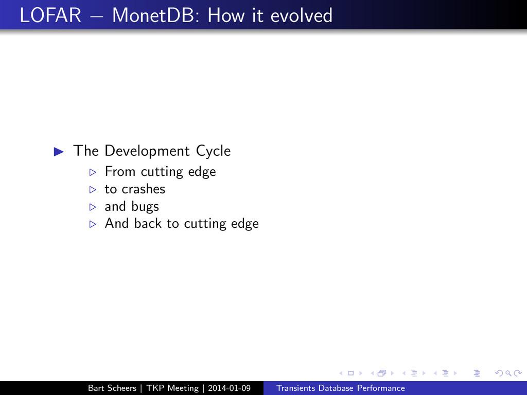 LOFAR − MonetDB: How it evolved ◮ The Developme...