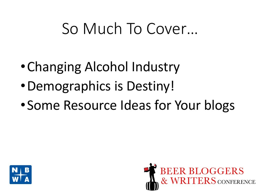 So Much To Cover… •Changing Alcohol Industry •D...