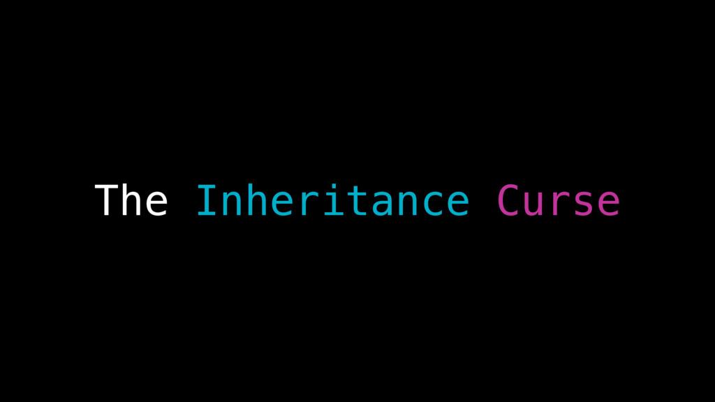 The Inheritance Curse