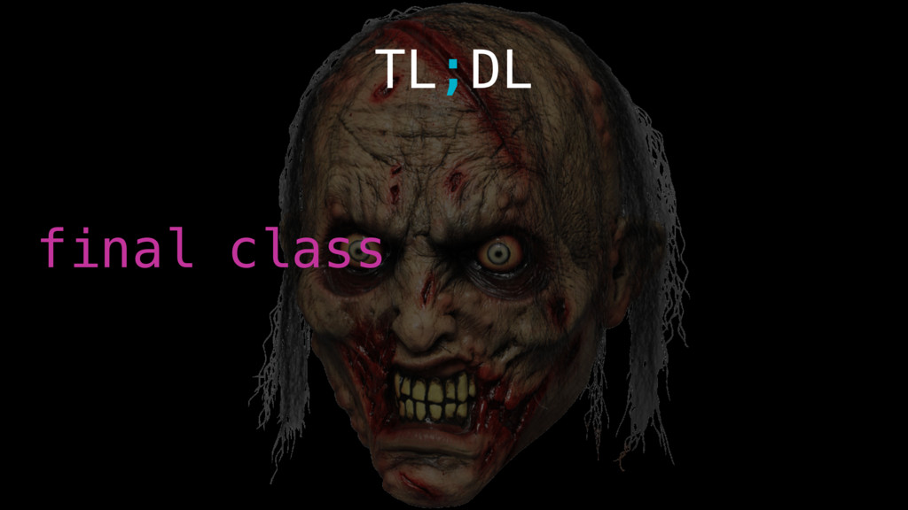 TL;DL final class