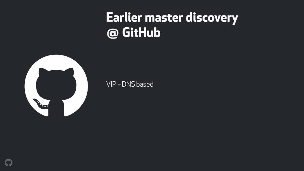 Earlier master discovery  @ GitHub VIP + DNS b...