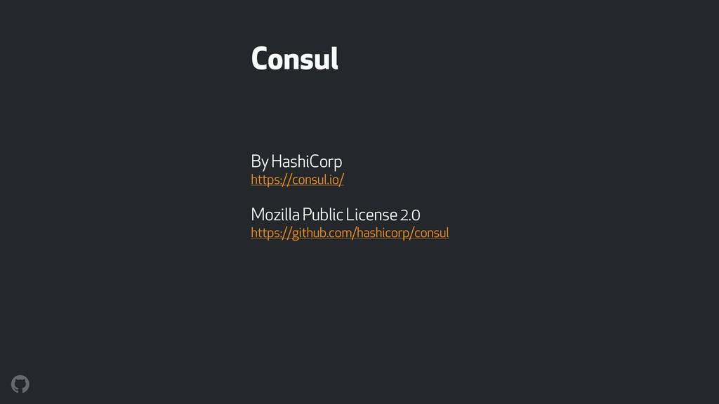 Consul By HashiCorp https://consul.io/ Mozilla...
