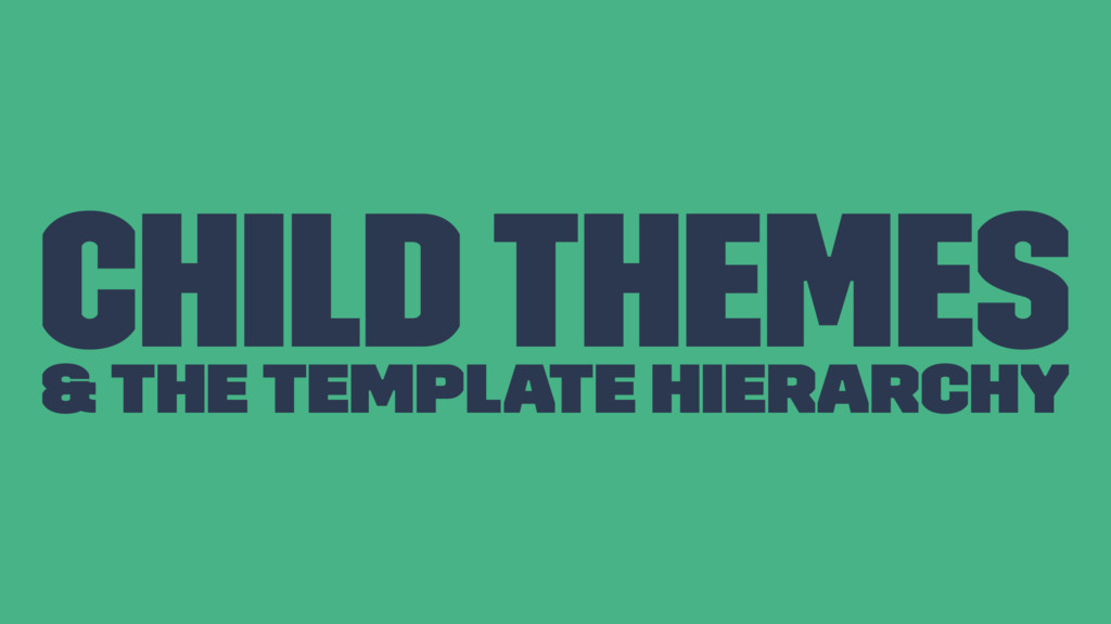 Child Themes & the Template Hierarchy