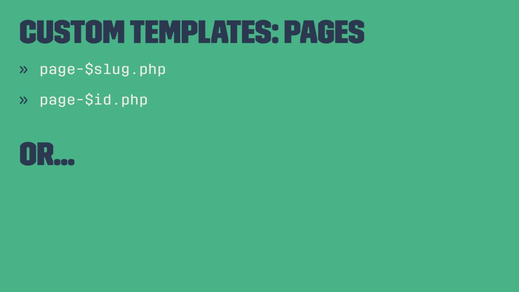 Custom Templates: Pages » page-$slug.php » page...