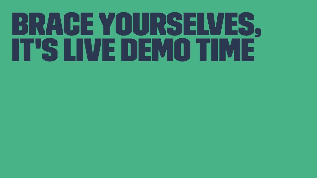 Brace Yourselves, It's Live Demo Time