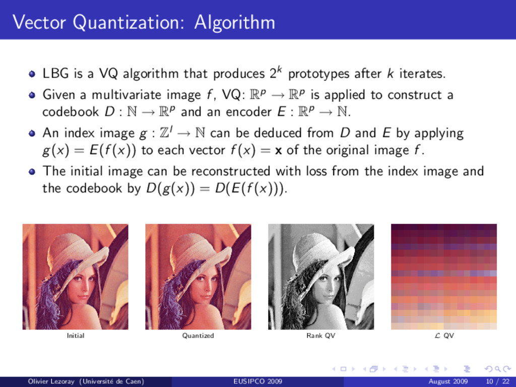 Vector Quantization: Algorithm LBG is a VQ algo...