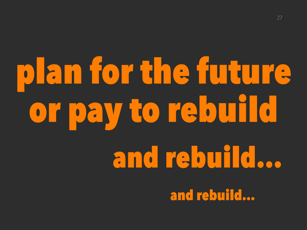 27 plan for the future or pay to rebuild and re...