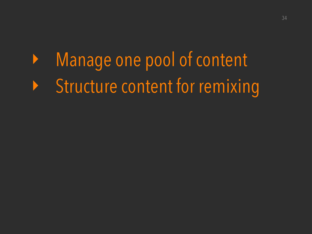 ‣ Manage one pool of content ‣ Structure conten...