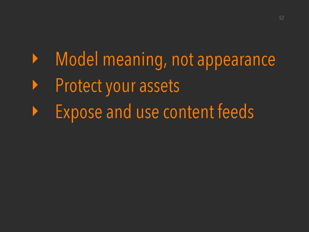 ‣ Model meaning, not appearance ‣ Protect your ...