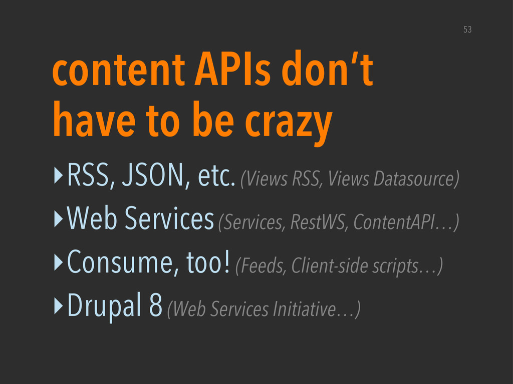 ‣RSS, JSON, etc. (Views RSS, Views Datasource) ...