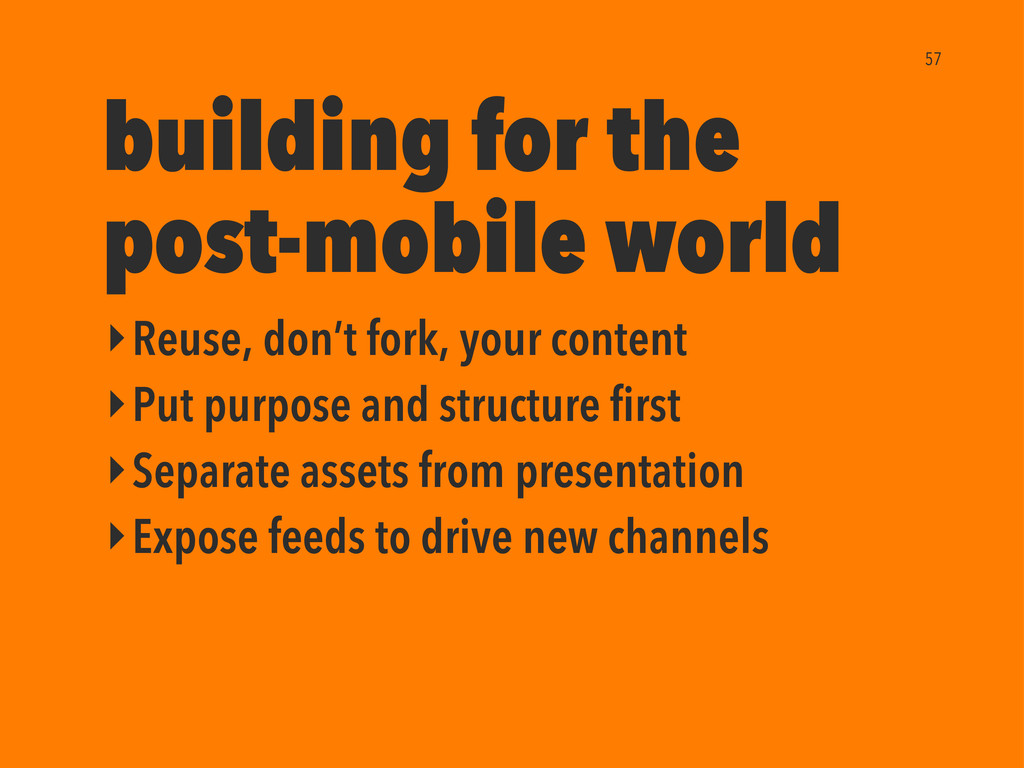 ‣Reuse, don't fork, your content ‣Put purpose a...
