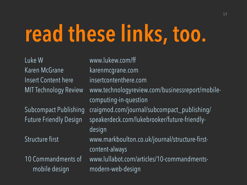 read these links, too. 59 Luke W Karen McGrane ...