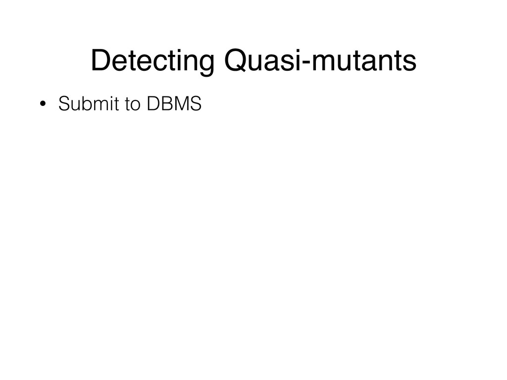 Detecting Quasi-mutants • Submit to DBMS