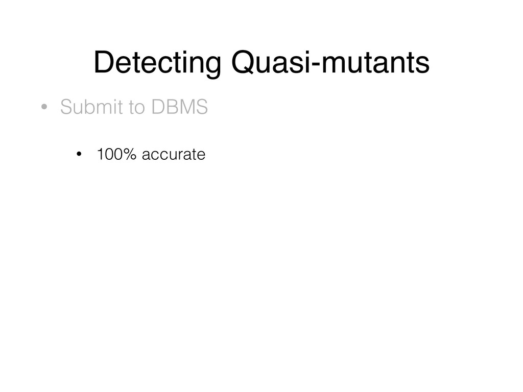 Detecting Quasi-mutants • Submit to DBMS • 100%...