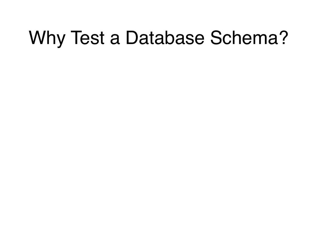 Why Test a Database Schema?