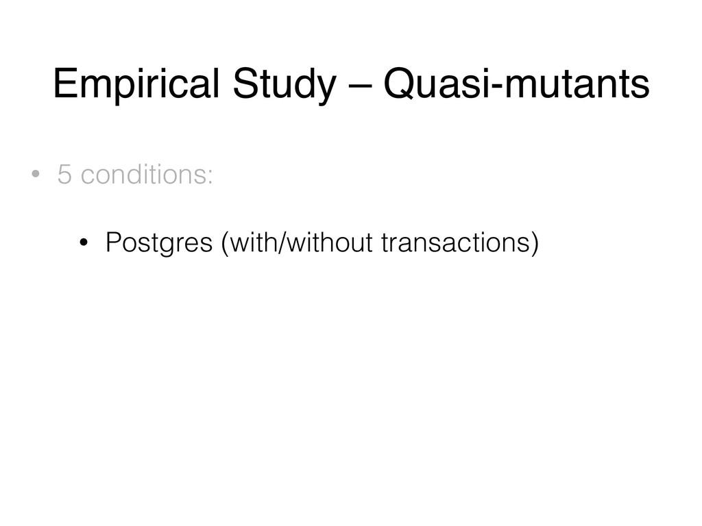 Empirical Study – Quasi-mutants • 5 conditions:...