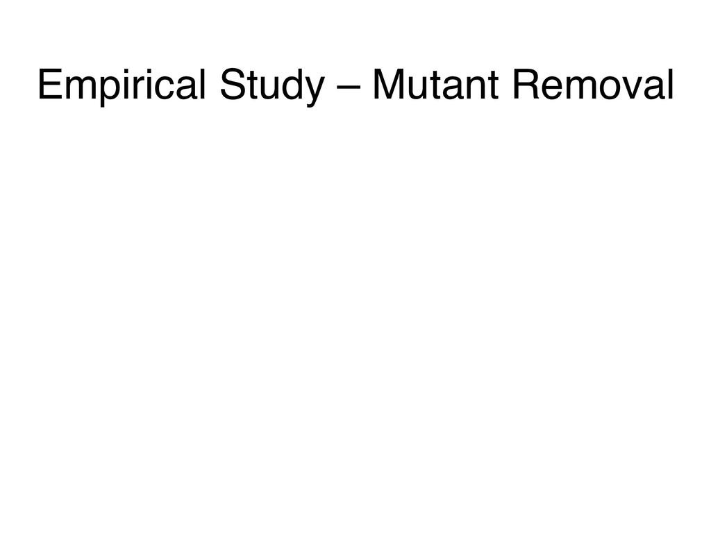 Empirical Study – Mutant Removal