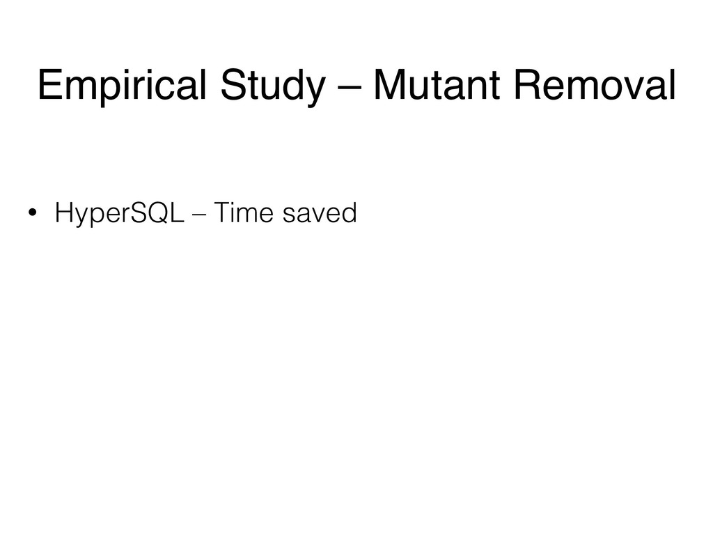 • HyperSQL – Time saved Empirical Study – Mutan...
