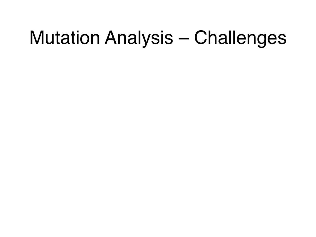 Mutation Analysis – Challenges