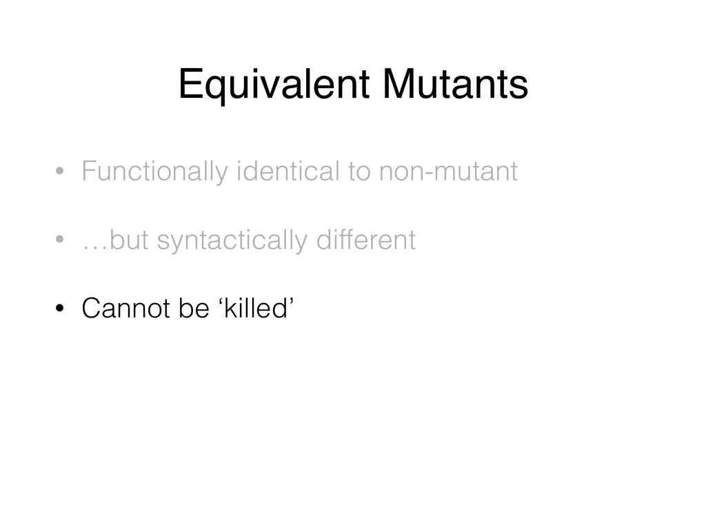 Equivalent Mutants • Functionally identical to ...