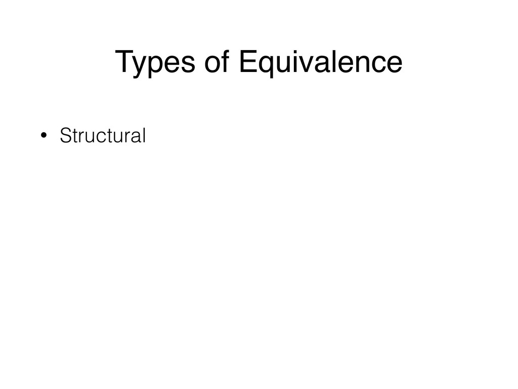 Types of Equivalence • Structural