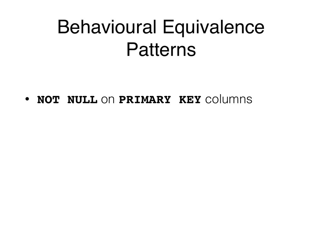 Behavioural Equivalence Patterns • NOT NULL on ...
