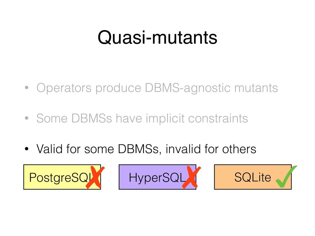 Quasi-mutants • Operators produce DBMS-agnostic...
