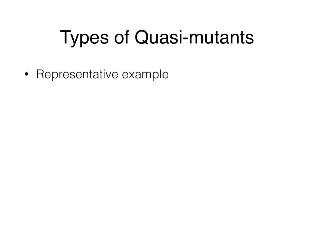 Types of Quasi-mutants • Representative example