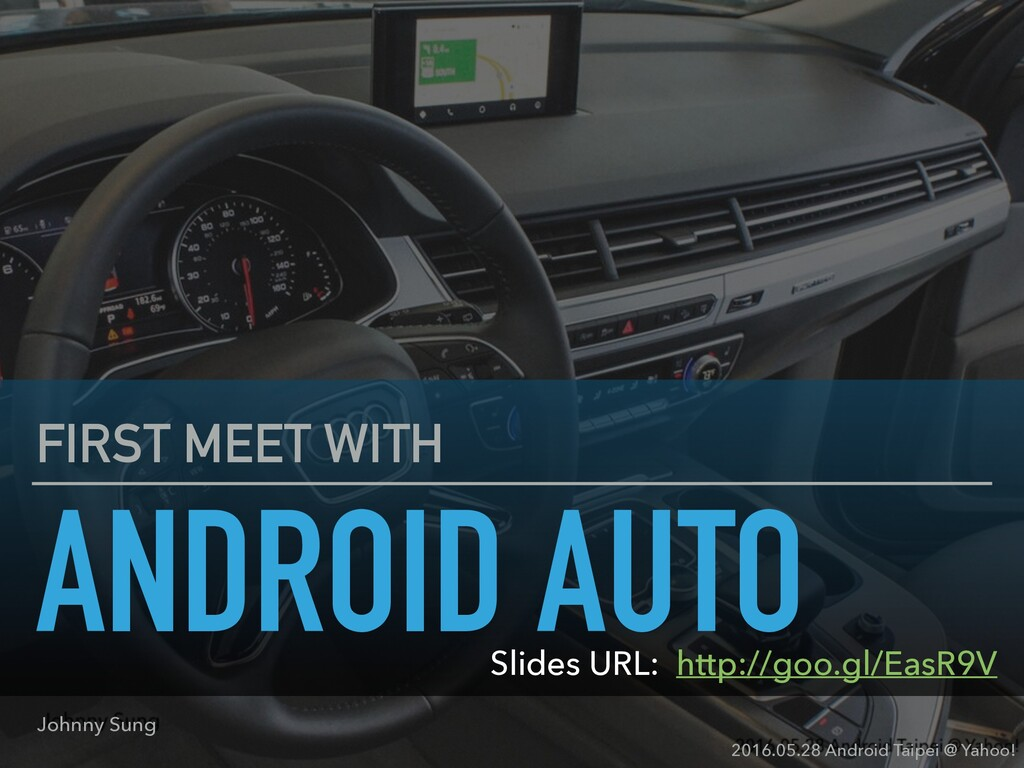 FIRST MEET WITH ANDROID AUTO Johnny Sung 2016.0...