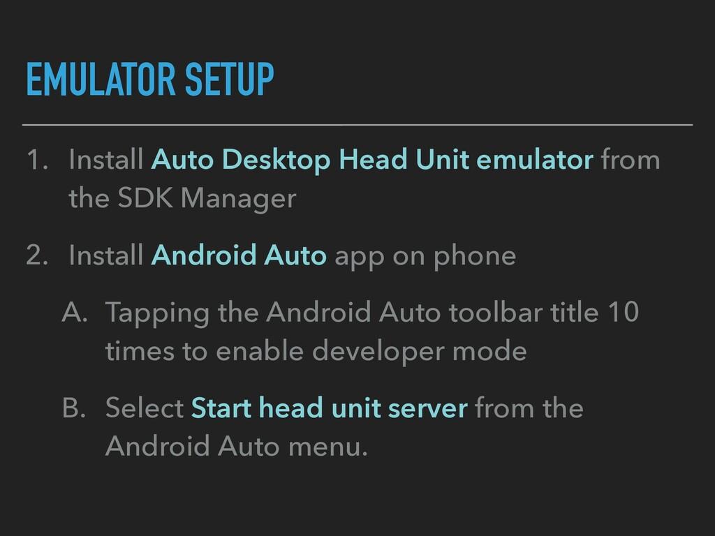 EMULATOR SETUP 1. Install Auto Desktop Head Uni...