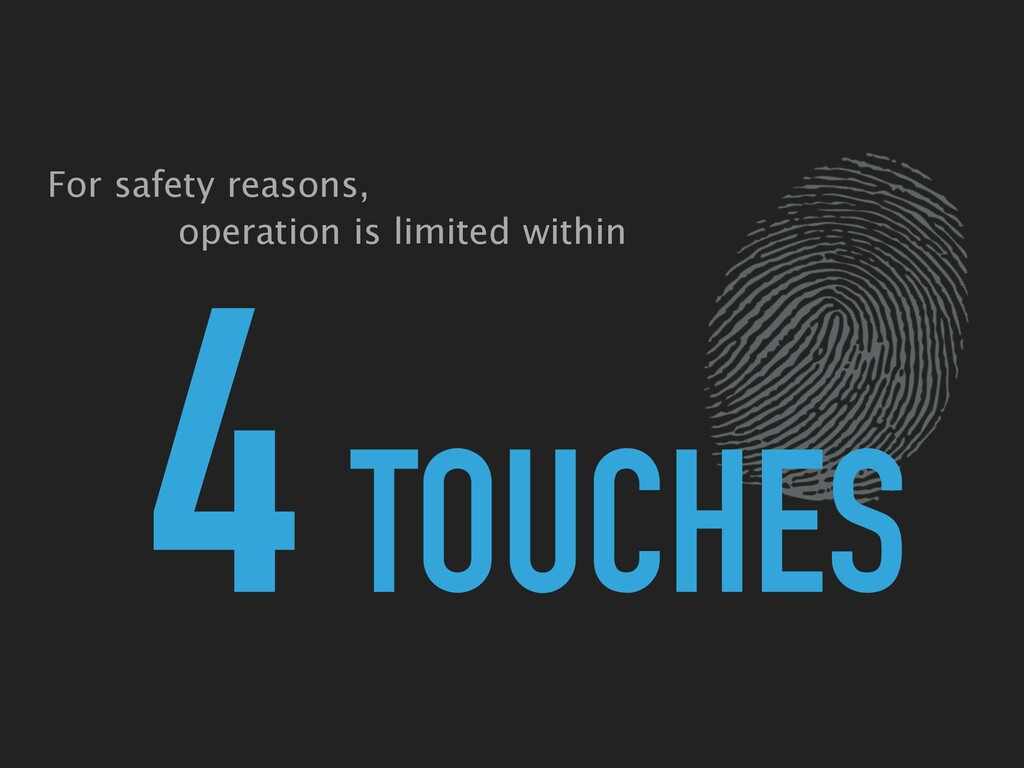 For safety reasons, TOUCHES 4 operation is limi...