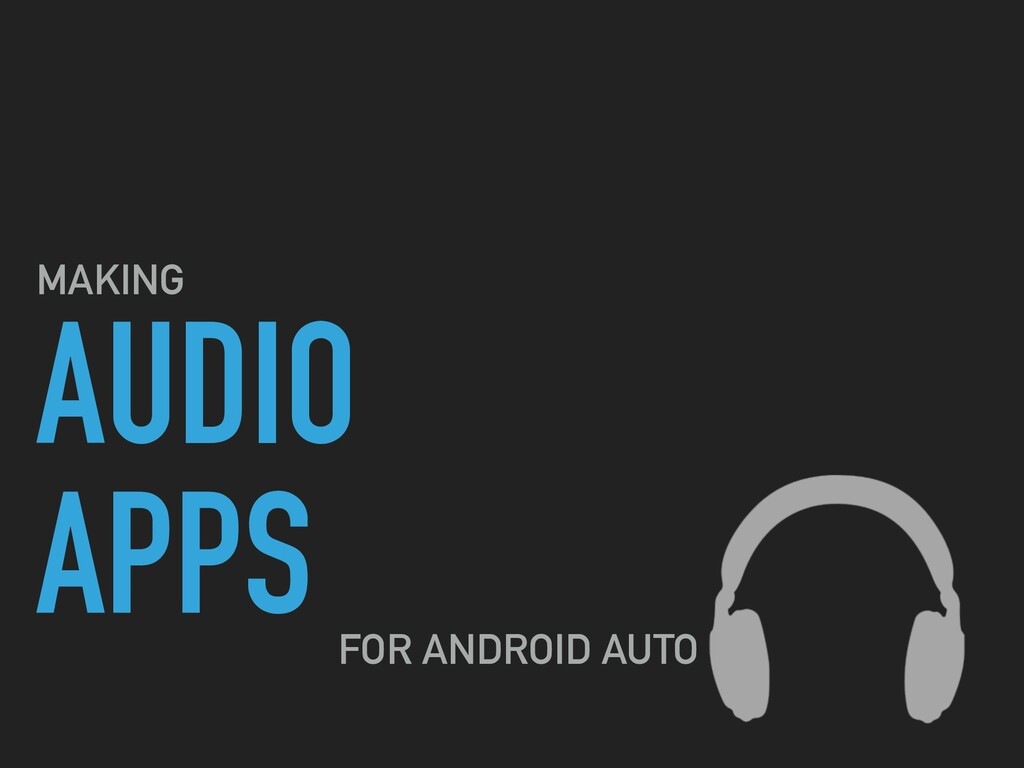 AUDIO APPS MAKING FOR ANDROID AUTO
