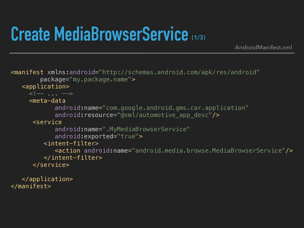 Create MediaBrowserService <manifest xmlns:andr...