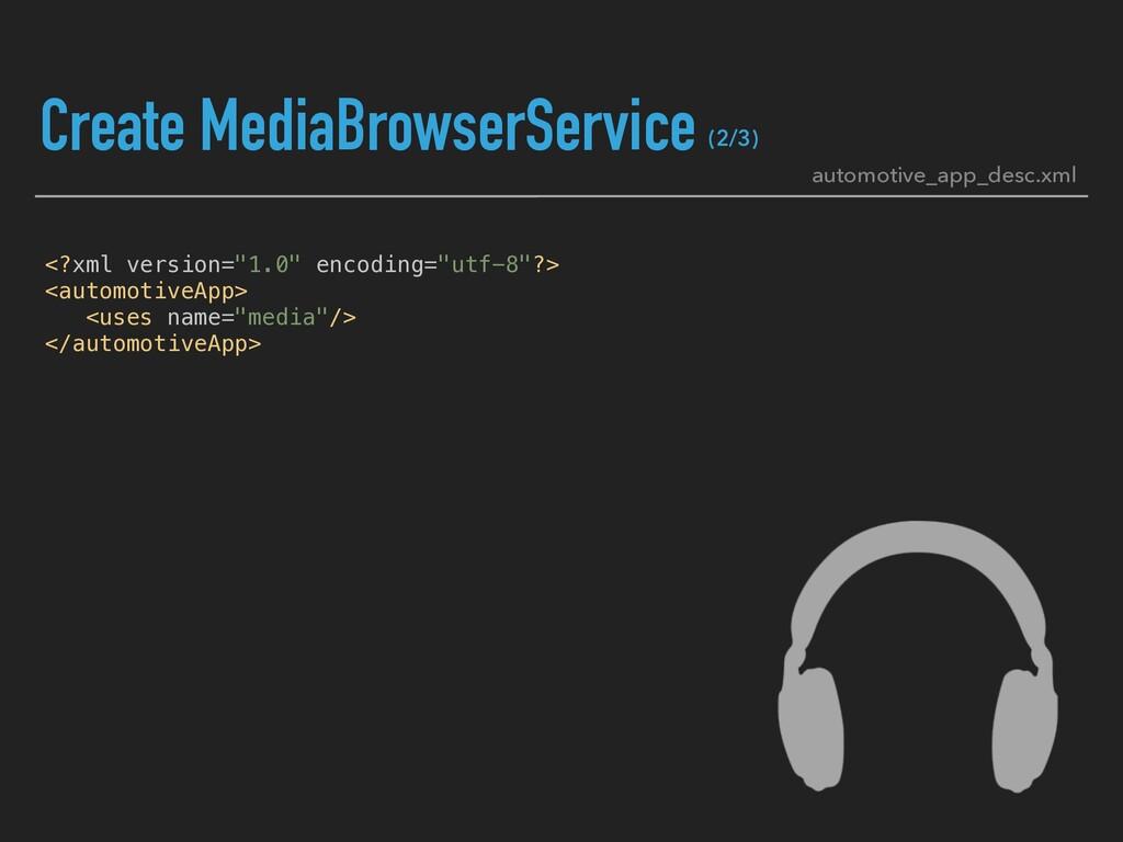 "Create MediaBrowserService <?xml version=""1.0"" ..."